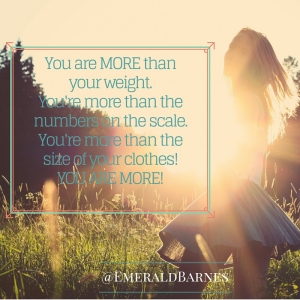 You are MORE than your weight. You're more than the numbers on the scale. You're more than the size of our clothes! YOU ARE MORE!