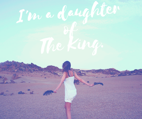 I'm a daughter of The King.